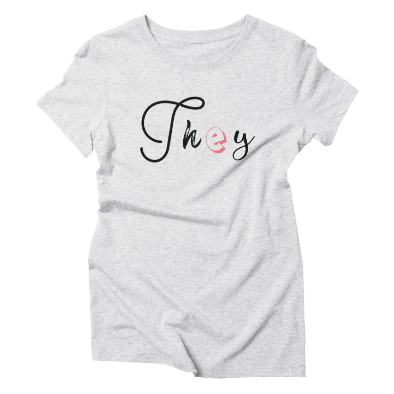 They! Women's Triblend T-Shirt by gasponce