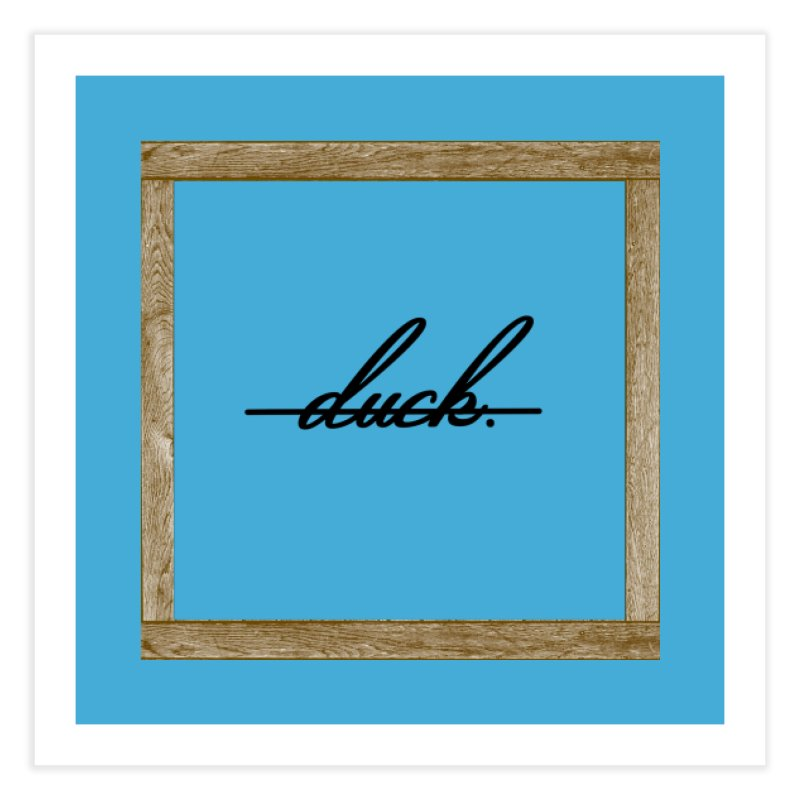 DUCK IT! Home Fine Art Print by gasponce