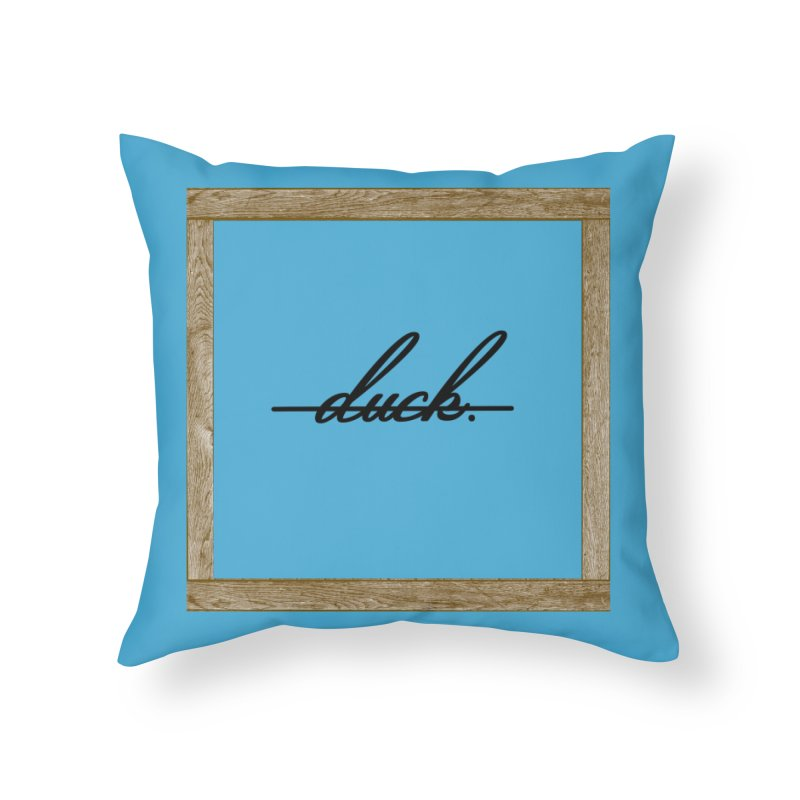 DUCK IT! Home Throw Pillow by gasponce