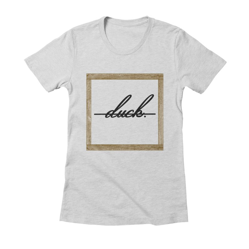 DUCK IT! Women's Fitted T-Shirt by gasponce
