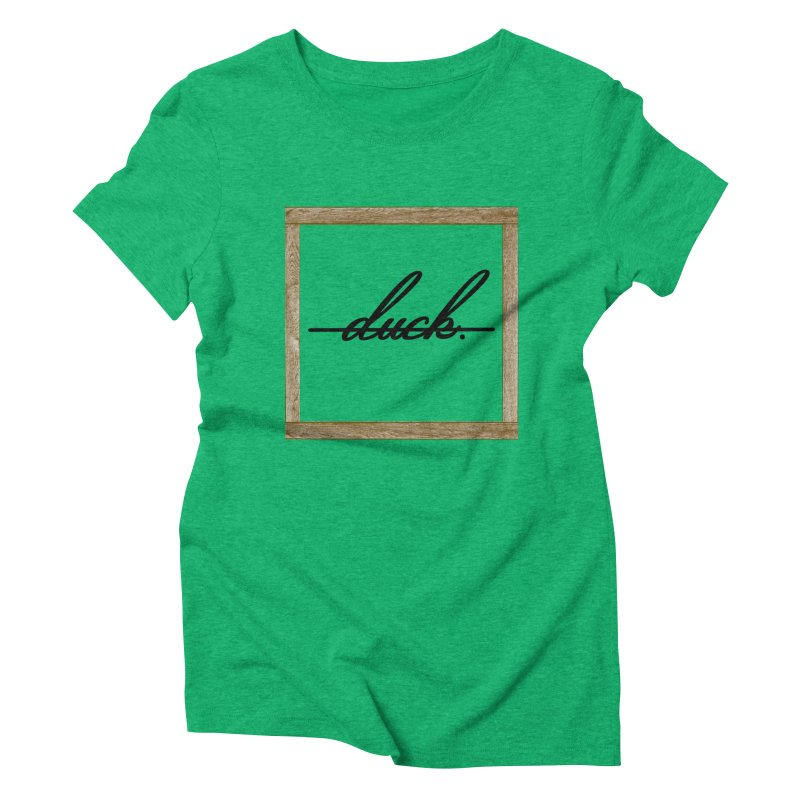 DUCK IT! Women's Triblend T-shirt by gasponce