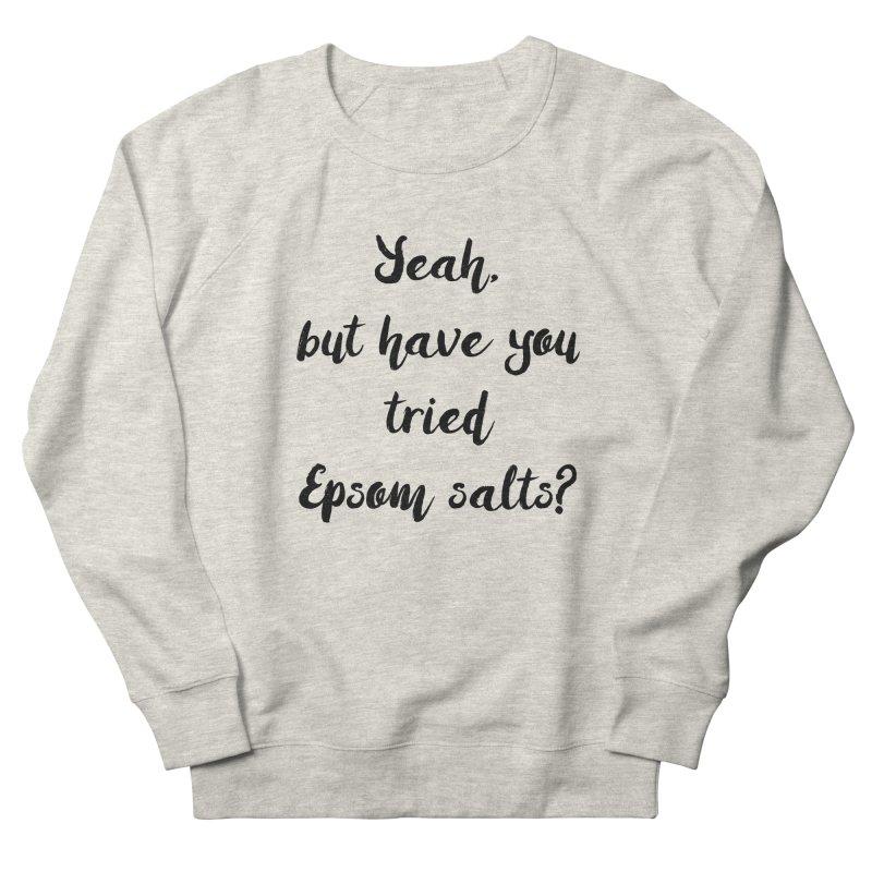 Epsom salts! Women's Sweatshirt by gasponce