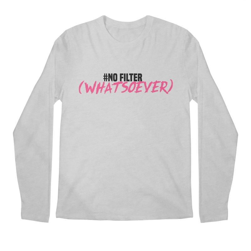 No Filter! Men's Longsleeve T-Shirt by gasponce