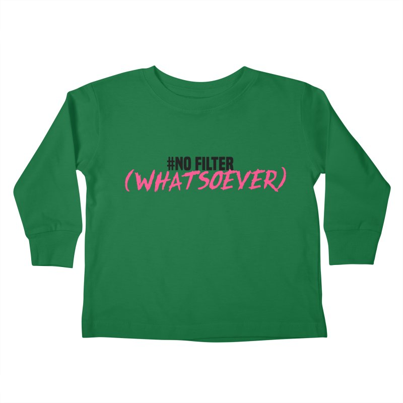 No Filter! Kids Toddler Longsleeve T-Shirt by gasponce