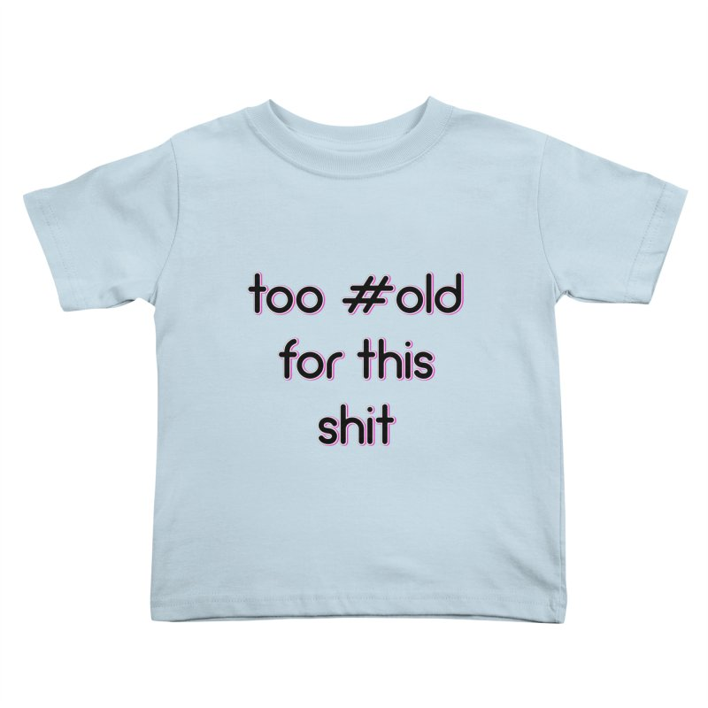 #Old Kids Toddler T-Shirt by gasponce