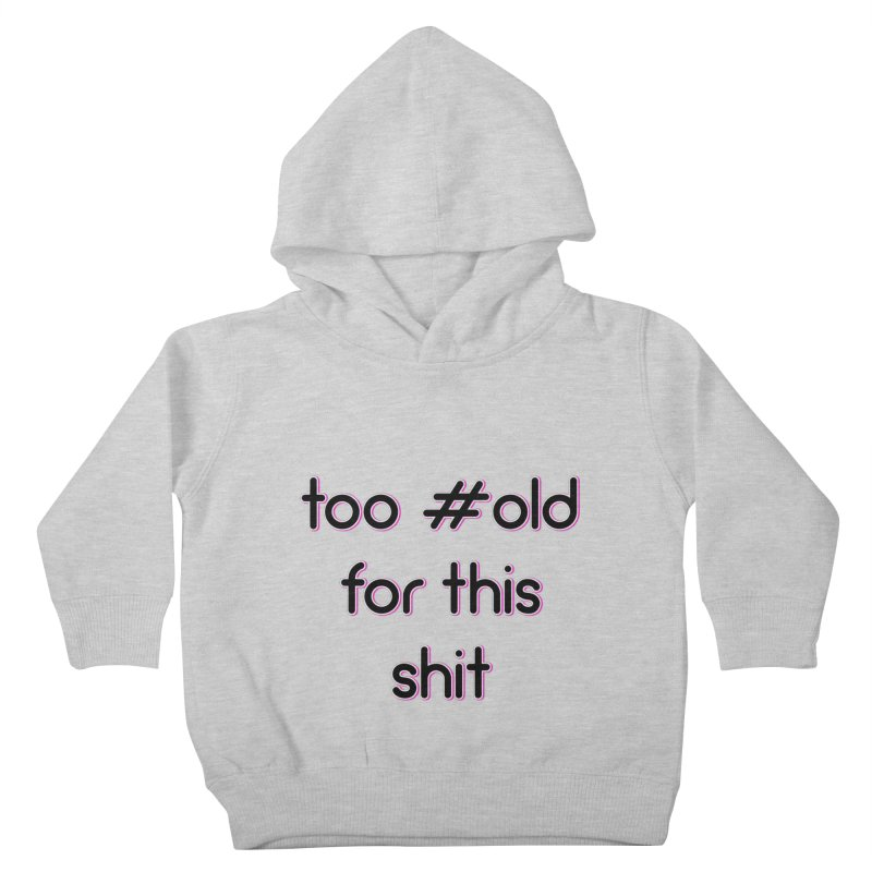 #Old Kids Toddler Pullover Hoody by gasponce