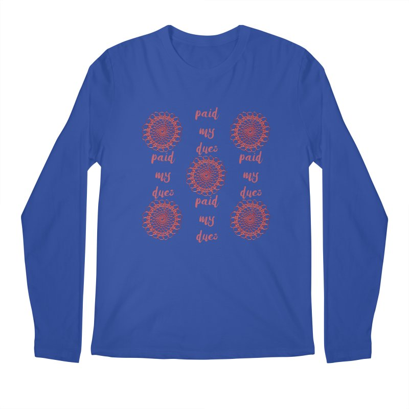 Paid my Dues! Men's Longsleeve T-Shirt by gasponce