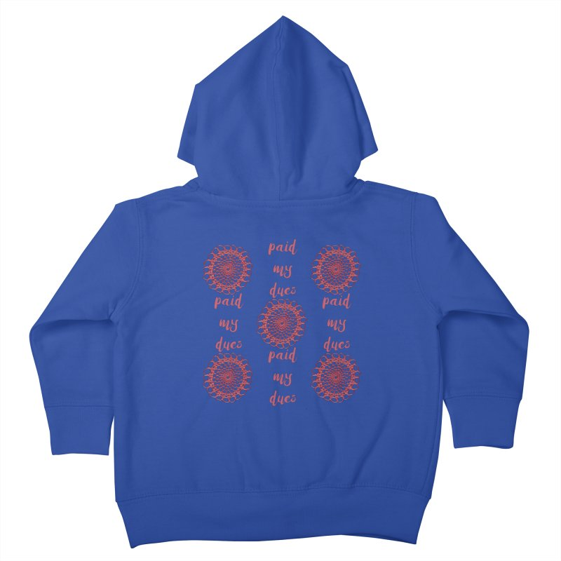 Paid my Dues! Kids Toddler Zip-Up Hoody by gasponce