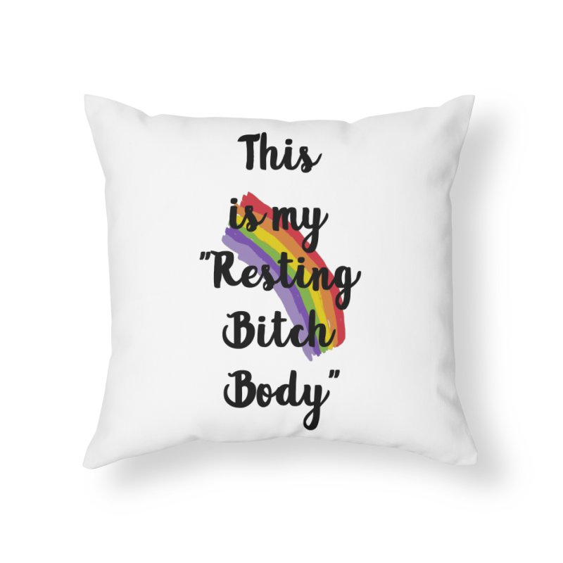 Resting Bitch Body Home Throw Pillow by gasponce