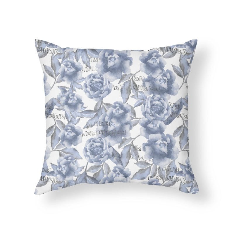 F*CK FEELINGS! BLUE Home Throw Pillow by gasponce