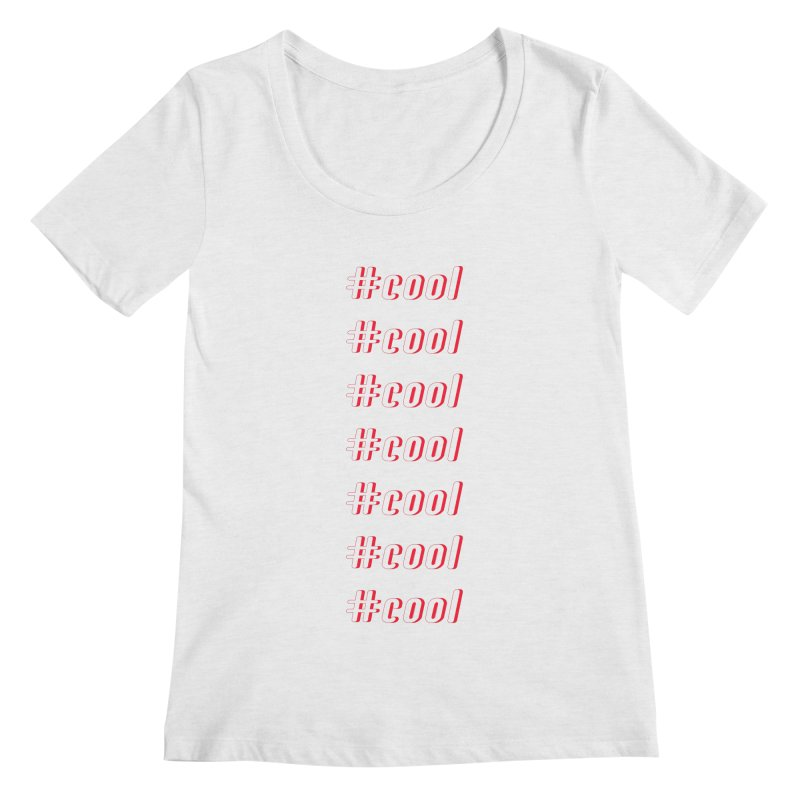 COOL! Women's Scoopneck by gasponce