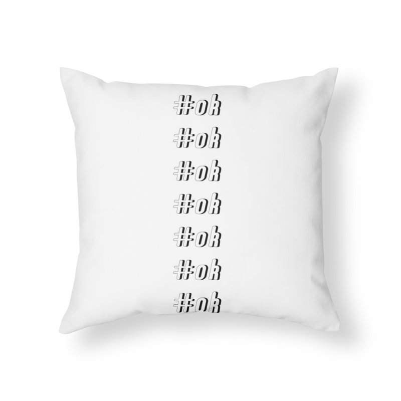 OK! Home Throw Pillow by gasponce