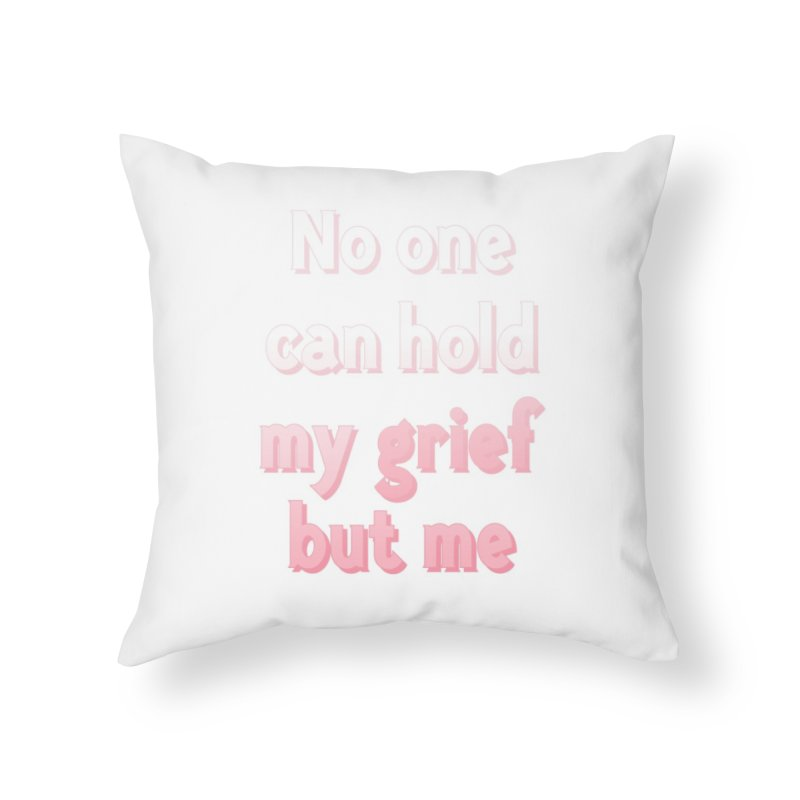 GRIEF Home Throw Pillow by gasponce