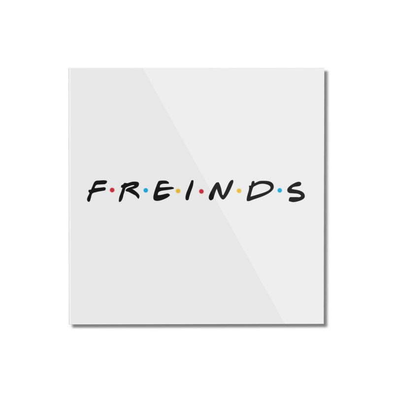 FREINDS Home Mounted Acrylic Print by gasponce