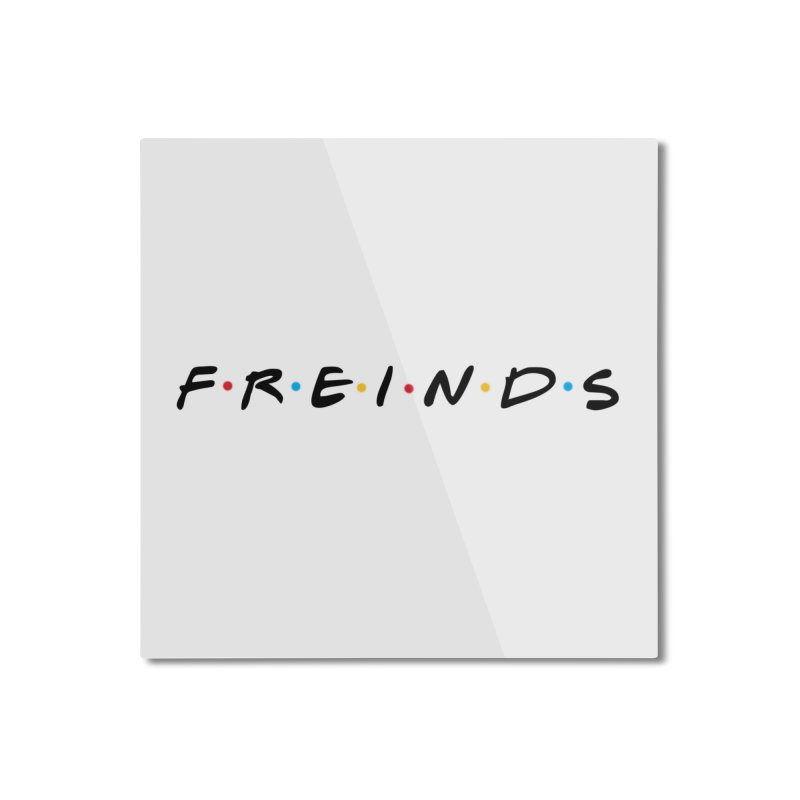 FREINDS Home Mounted Aluminum Print by gasponce