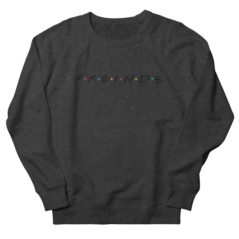 FREINDS Women's French Terry Sweatshirt by gasponce