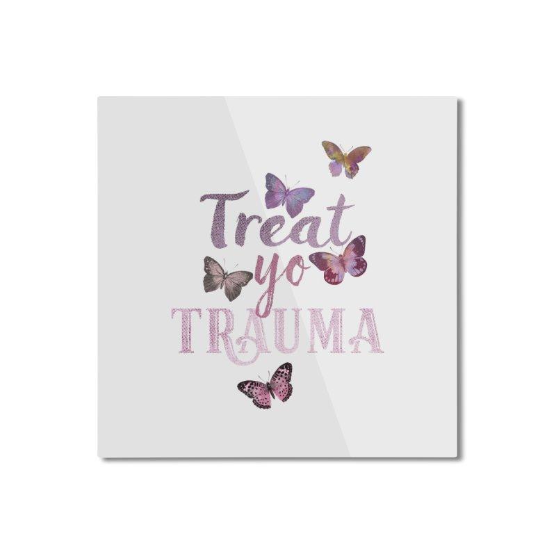 Treat yo Trauma Home Mounted Aluminum Print by gasponce