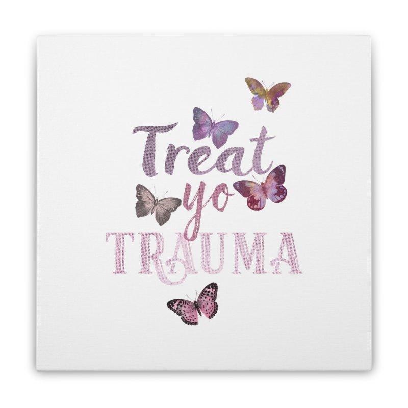 Treat yo Trauma Home Stretched Canvas by gasponce