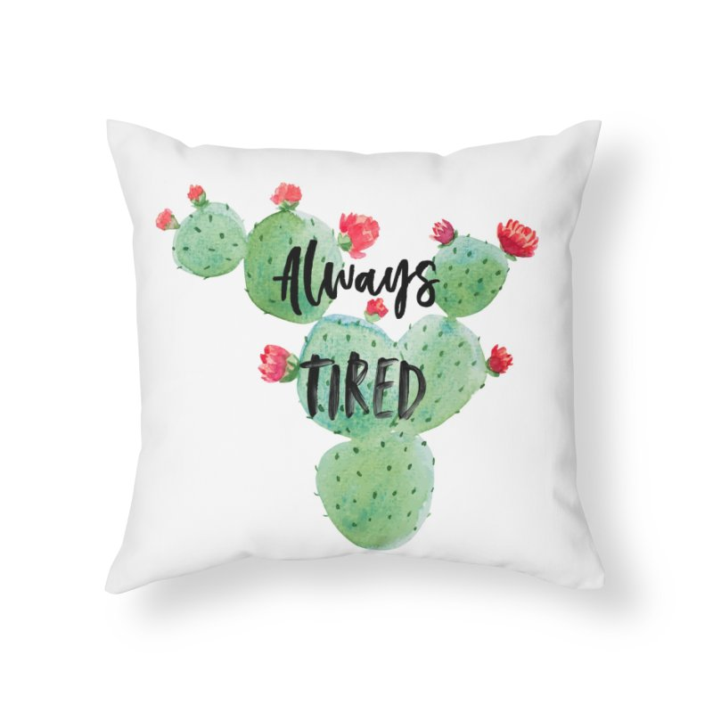 Tired! Home Throw Pillow by gasponce