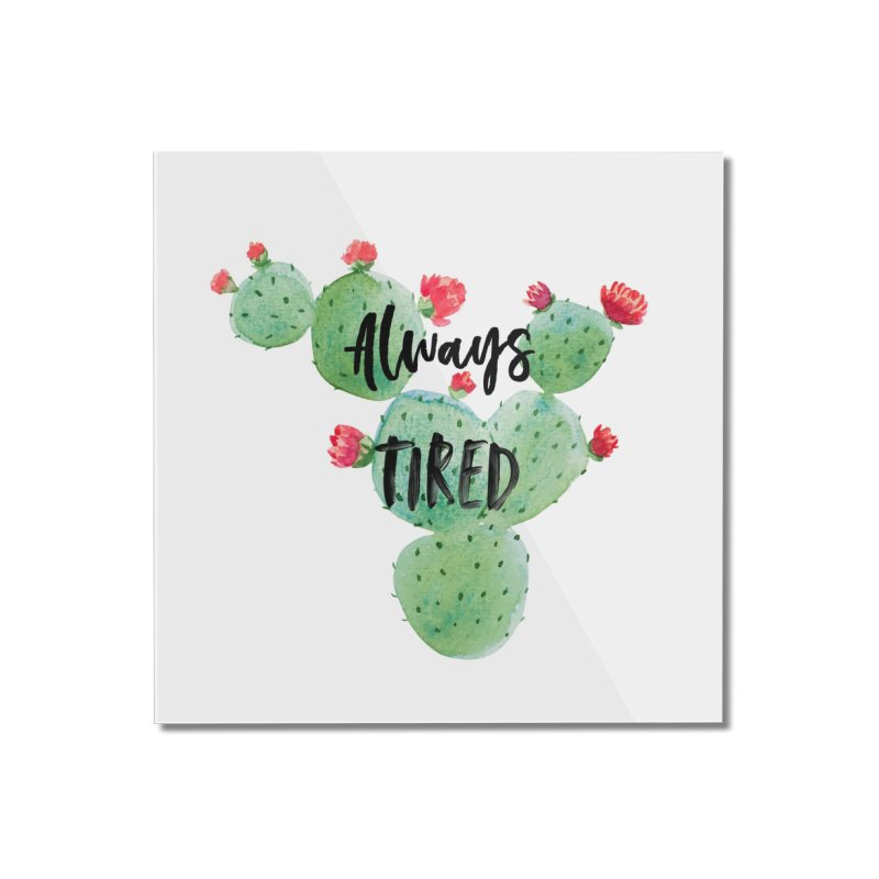 Tired! Home Mounted Acrylic Print by gasponce