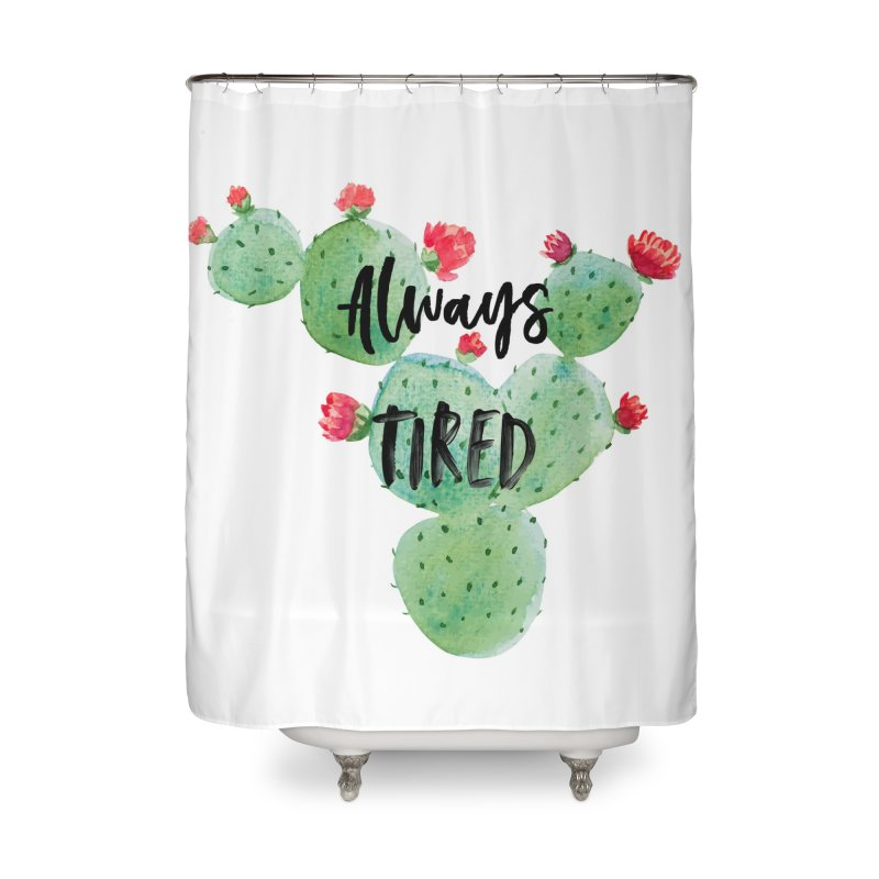 Tired! Home Shower Curtain by gasponce