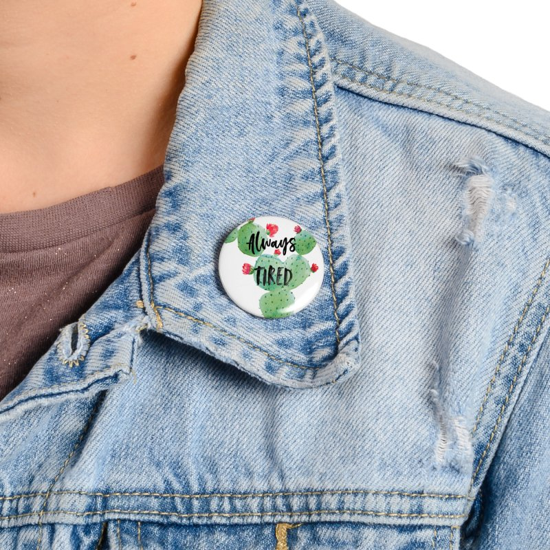 Tired! Accessories Button by gasponce