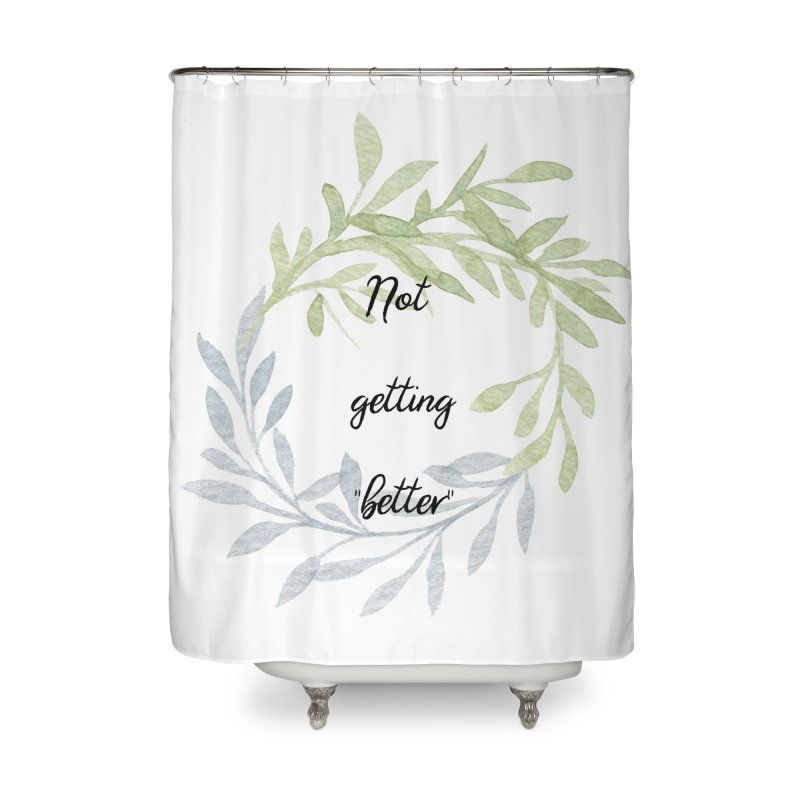 Better! Home Shower Curtain by gasponce