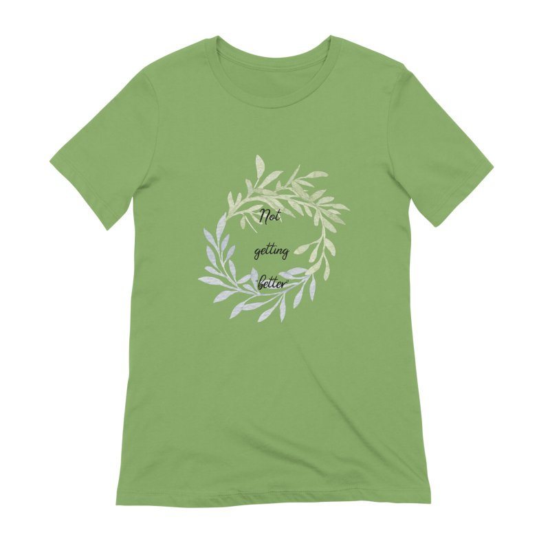Better! Women's Extra Soft T-Shirt by gasponce