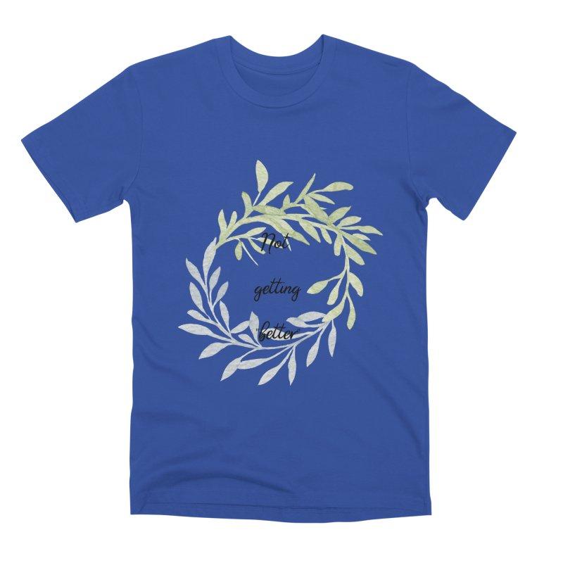 Better! Men's Premium T-Shirt by gasponce