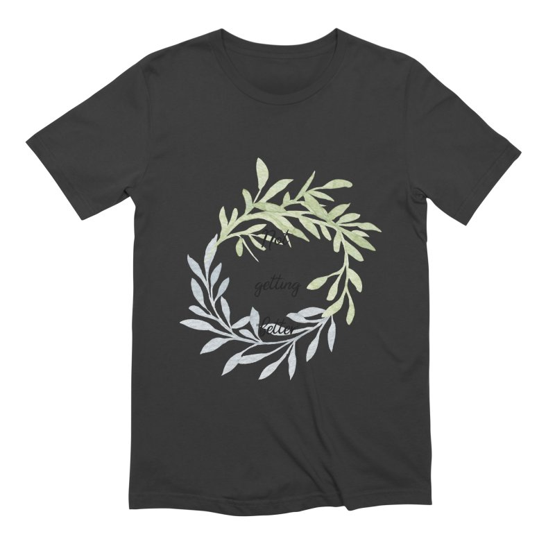 Better! Men's Extra Soft T-Shirt by gasponce