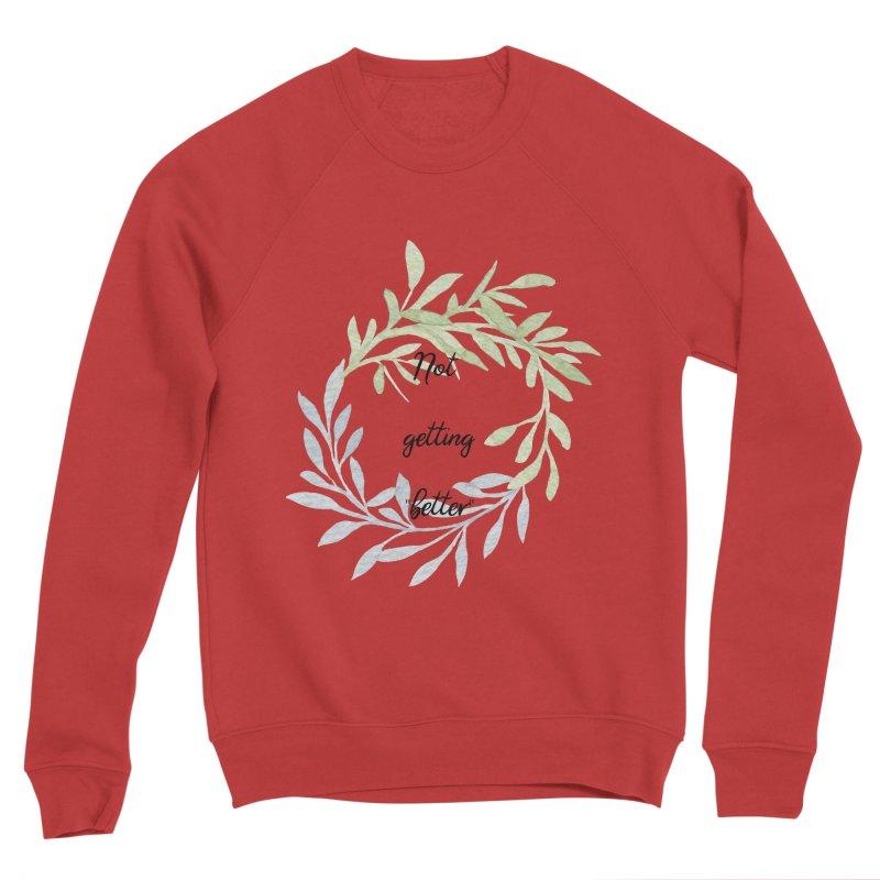 Better! Women's Sponge Fleece Sweatshirt by gasponce