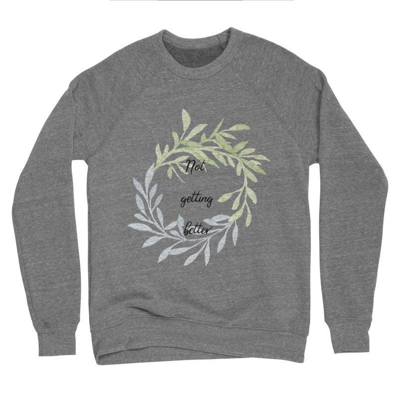 Better! Men's Sponge Fleece Sweatshirt by gasponce