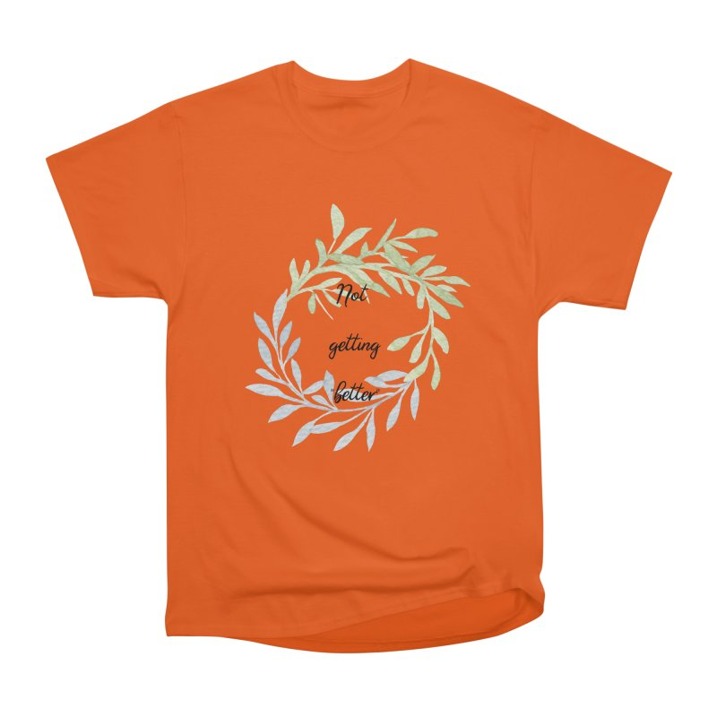 Better! Women's Heavyweight Unisex T-Shirt by gasponce