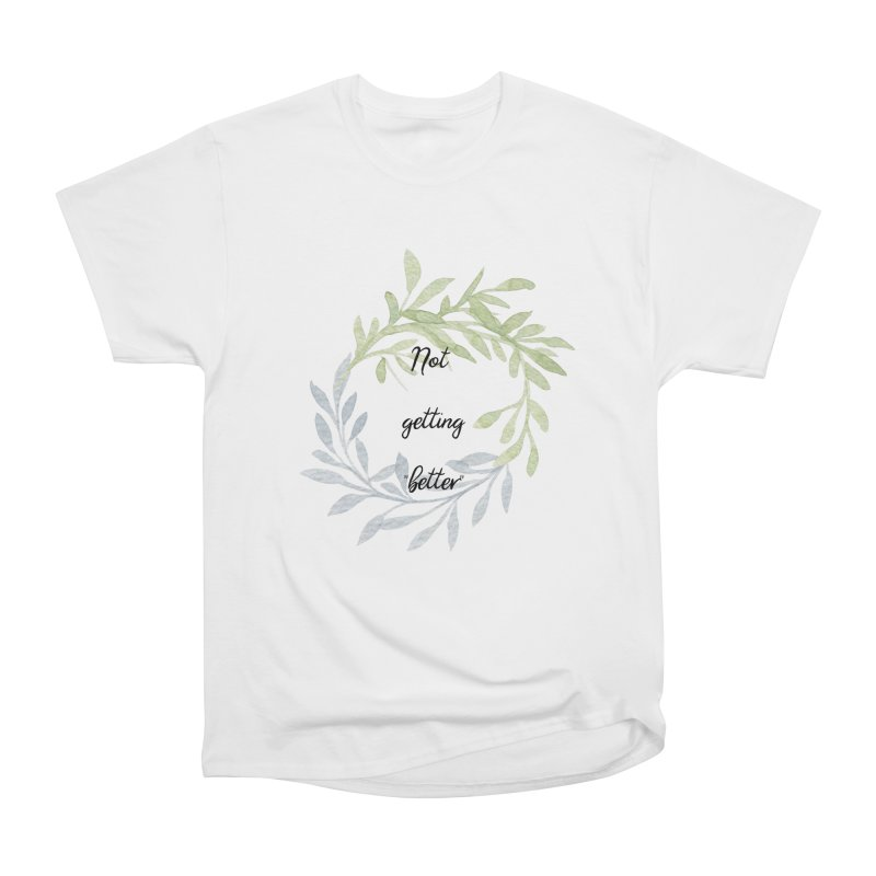 Better! Women's T-Shirt by gasponce