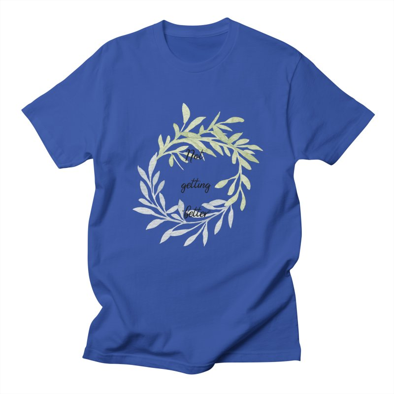 Better! Women's Regular Unisex T-Shirt by gasponce