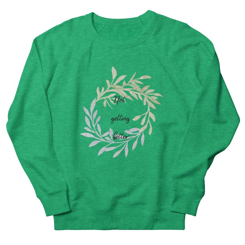 Better! Women's French Terry Sweatshirt by gasponce