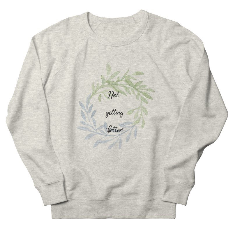 Better! Men's French Terry Sweatshirt by gasponce