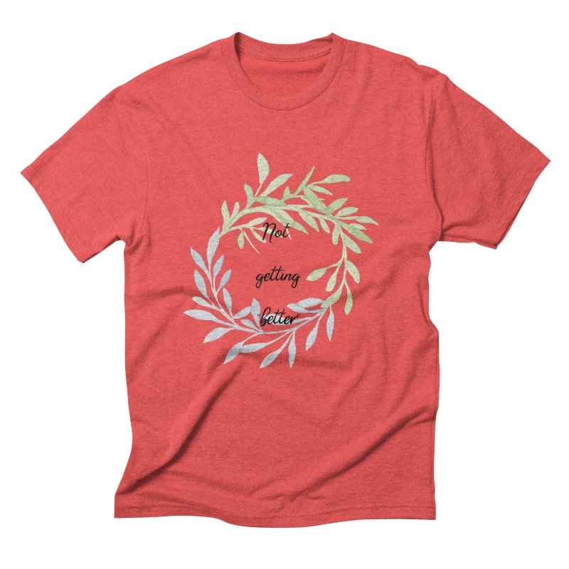 Better! Men's Triblend T-Shirt by gasponce
