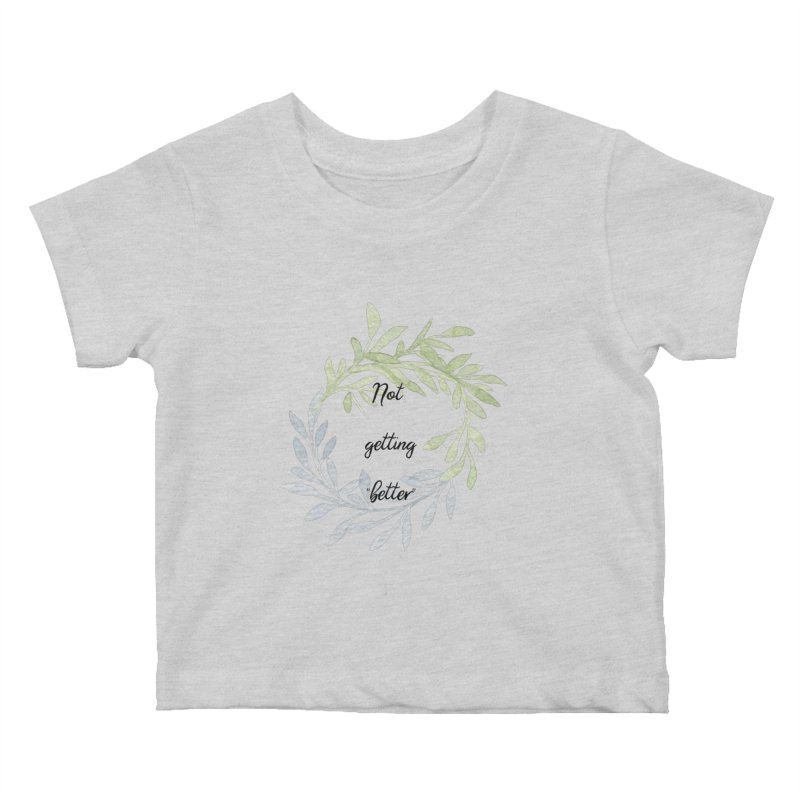 Better! Kids Baby T-Shirt by gasponce