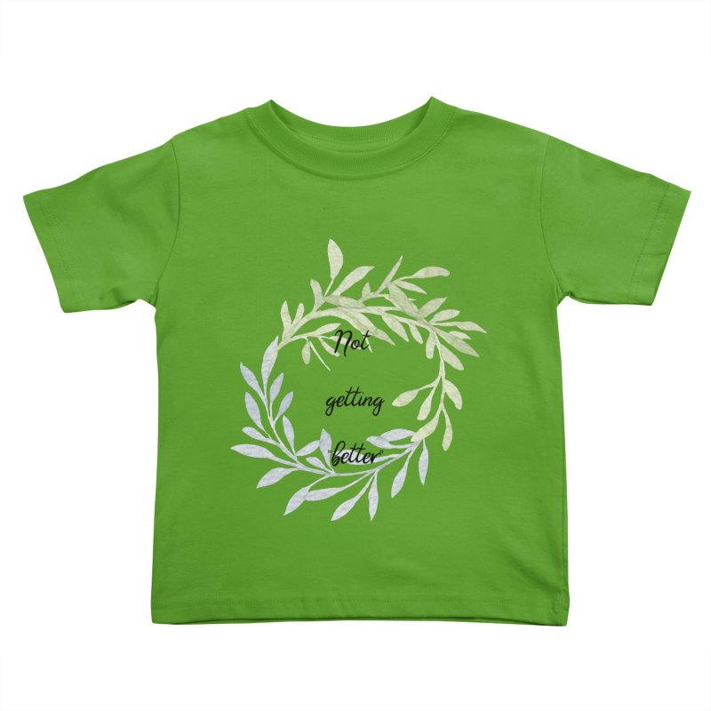 Better! Kids Toddler T-Shirt by gasponce