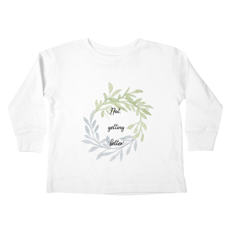 Better! Kids Toddler Longsleeve T-Shirt by gasponce