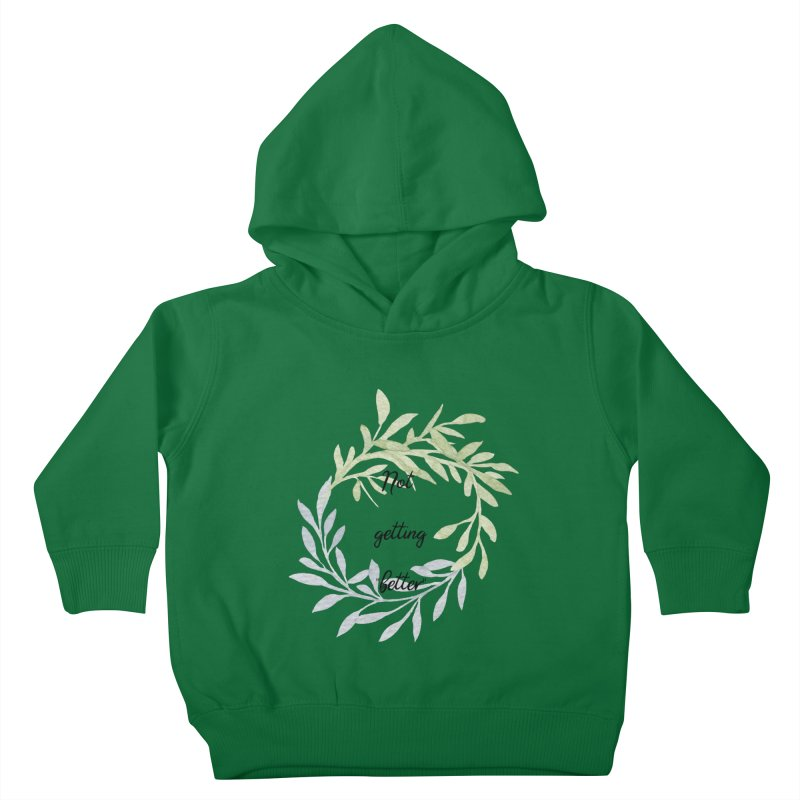 Better! Kids Toddler Pullover Hoody by gasponce
