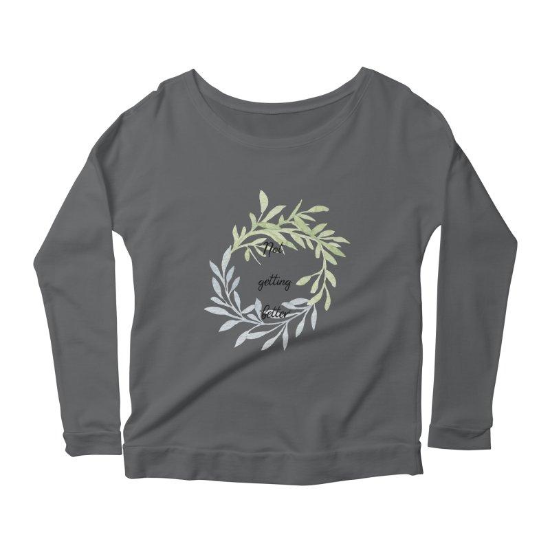 Better! Women's Longsleeve T-Shirt by gasponce