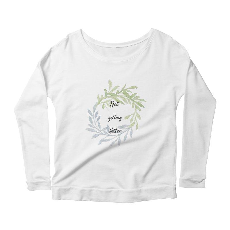 Better! Women's Scoop Neck Longsleeve T-Shirt by gasponce