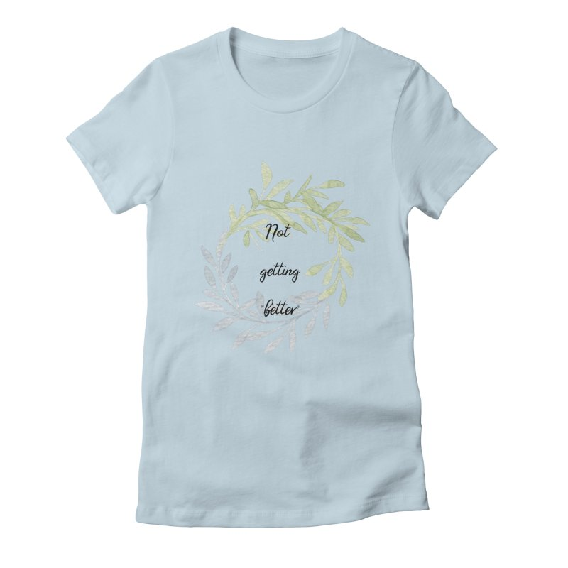 Better! Women's Fitted T-Shirt by gasponce