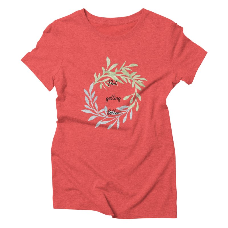 Better! Women's Triblend T-Shirt by gasponce
