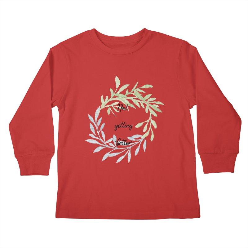 Better! Kids Longsleeve T-Shirt by gasponce