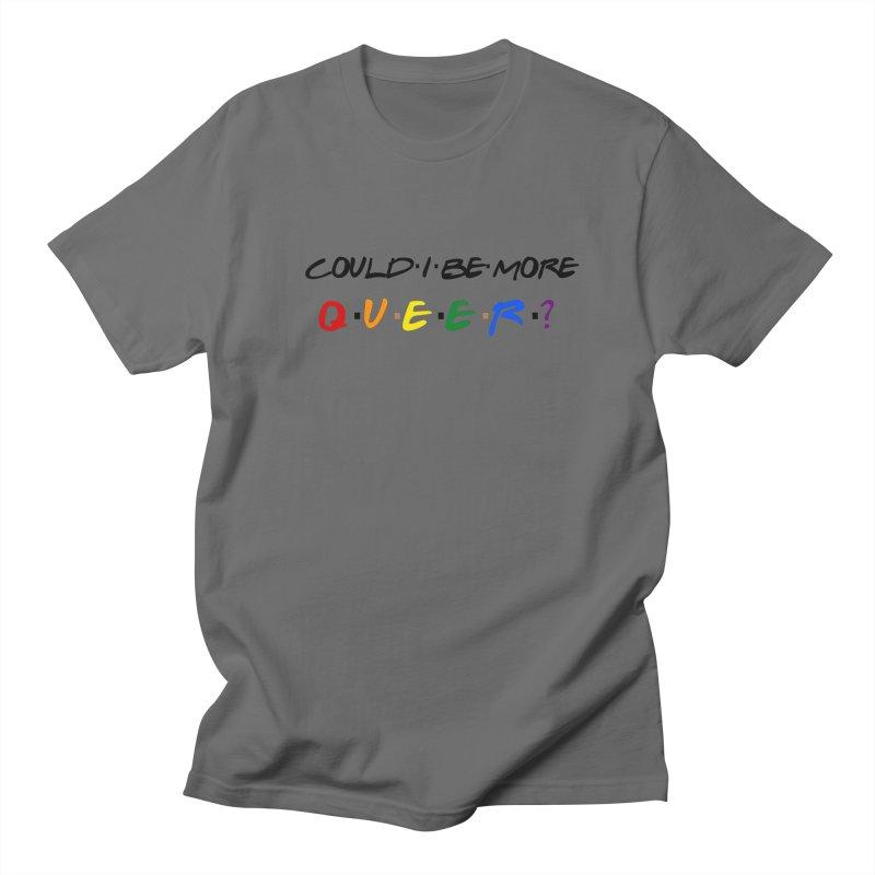 Could ⋅ I ⋅ Be ⋅ More ⋅ Q⋅U⋅E⋅E⋅R⋅? Unisex T-Shirt by Gay Frog Studios