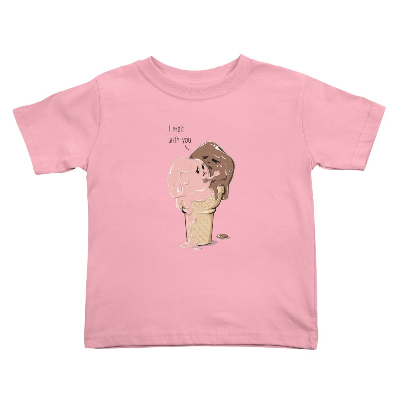 Melt With You Kids Toddler T-Shirt by GED WORKS