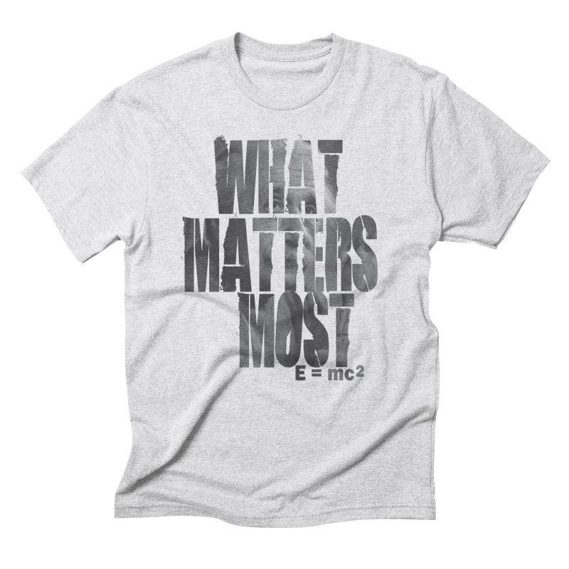 What Matters Most Men's Triblend T-Shirt by GED WORKS